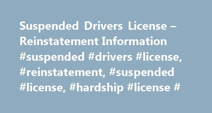 Suspended Drivers License – Reinstatement Information #suspended #drivers #license, #reinstatement, #suspended #license, #hardship #license # http://illinois.remmont.com/suspended-drivers-license-reinstatement-information-suspended-drivers-license-reinstatement-suspended-license-hardship-license/  # Suspended License Suspended Driver's License Your driver license may be suspended by your local Department of Motor Vehicles (DMV), Secretary of State (SOS), Department of Revenue (DOR), or Motor…
