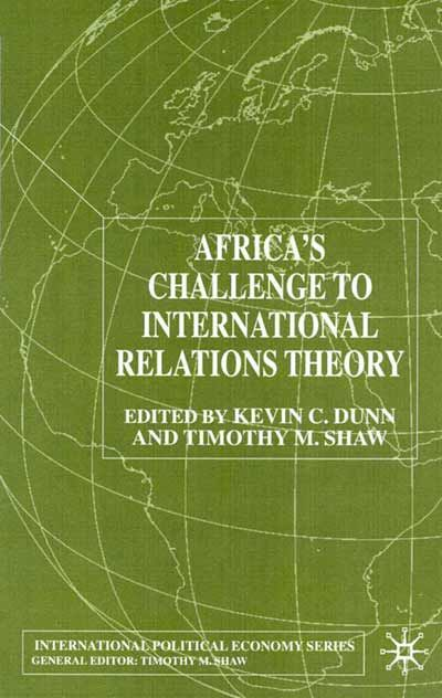 """""""Africa's challenge to international relations theory"""" edited by Kevin C. Dunn and Timothy M. Shaw"""