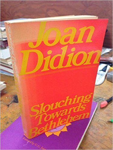 slouching towards bethlehem didion essay