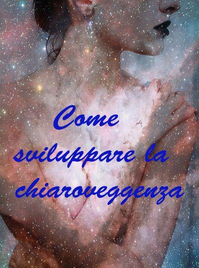 Leggi qui: http://www.cavernacosmica.com/come-sviluppare-la-chiaroveggenza/