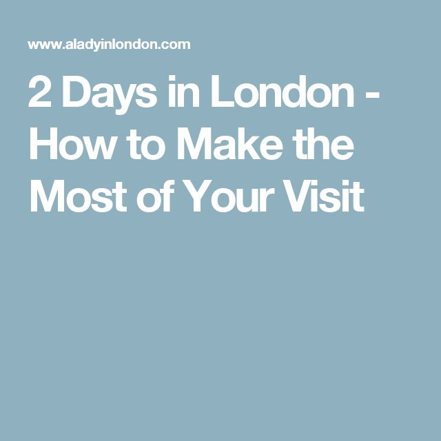 2 Days in London - How to Make the Most of Your Visit