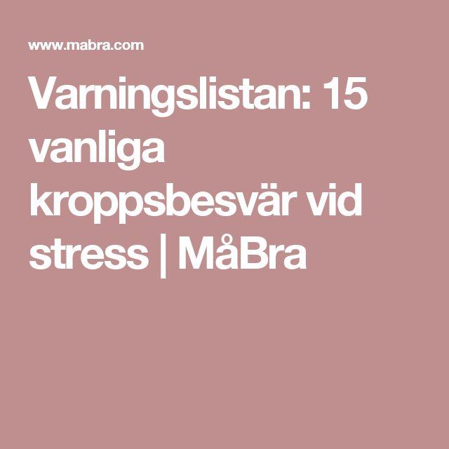 Varningslistan: 15 vanliga kroppsbesvär vid stress | MåBra