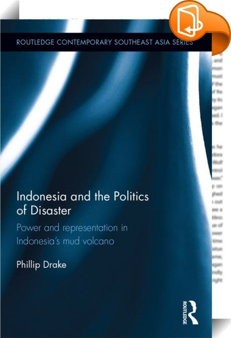 Indonesia and the Politics of Disaster    ::  <P>Named after Lapindo Brantas, a gas exploration company that was drilling at the eruption site, the Lapindo mudflow initially burst in 2006 and continues to flow today, becoming the most expensive disaster in Indonesia's history.</P> <P>Using this environmental incident in Indonesia as a case study, this book explores representations of disaster in scientific reports, public discourse, literature, and other cultural forms, observing the i...