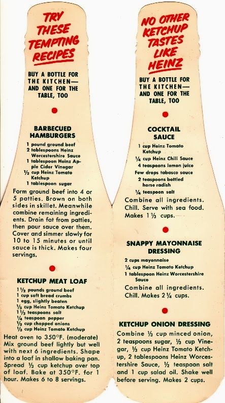 Heinz~my granny made everythign with ketchup...loved her ketchup spaghetti and pot roast!