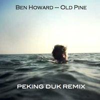 Ben Howard - Old Pine (Peking Duk Remix) FREE DOWNLOAD by Peking Duk on SoundCloud