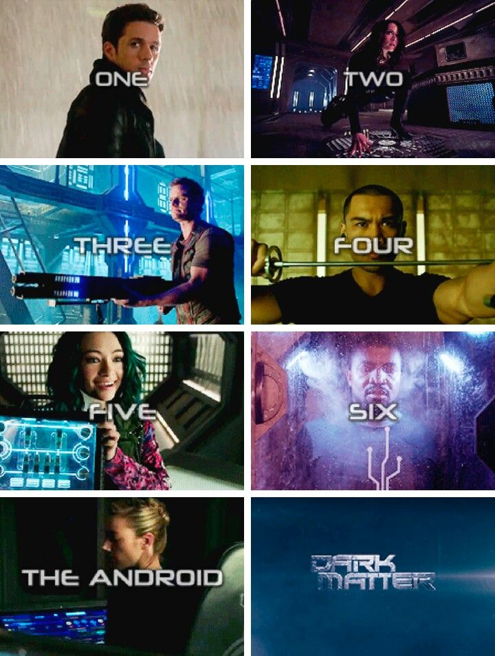 Dark Matter. One, Two, Three, Four, Five, Six, and The Android.
