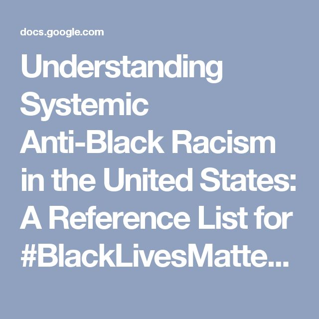 Understanding Systemic Anti-Black Racism in the United States: A Reference List for #BlackLivesMatter  - Google Docs