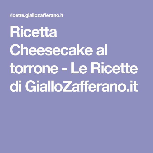 Ricetta Cheesecake al torrone - Le Ricette di GialloZafferano.it