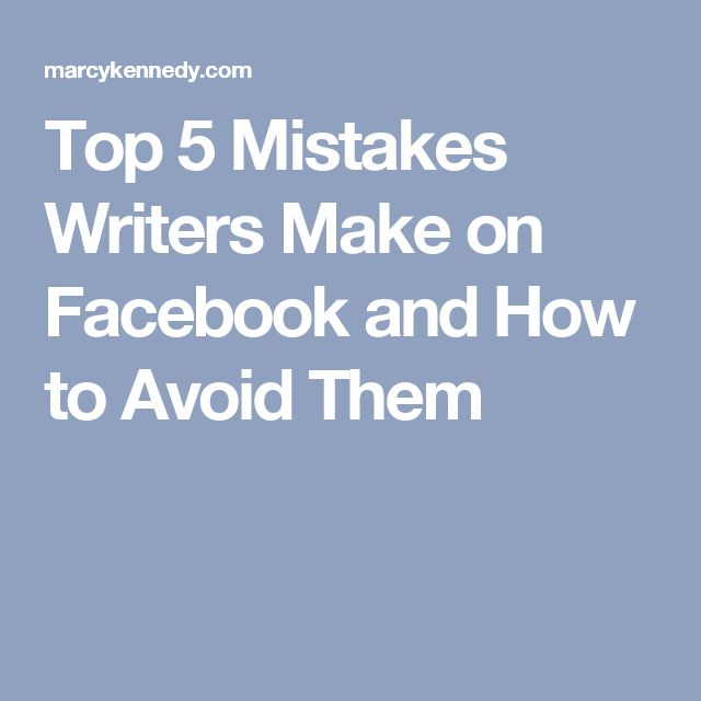 Top 5 Mistakes Writers Make on Facebook and How to Avoid Them