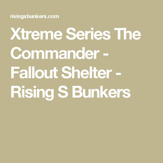 Xtreme Series The Commander - Fallout Shelter - Rising S Bunkers