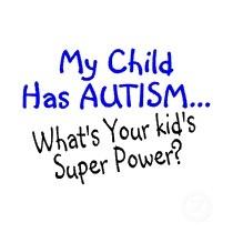 Autism Autism Autism   My Child Has Autism... What's Your kid's Super Power?