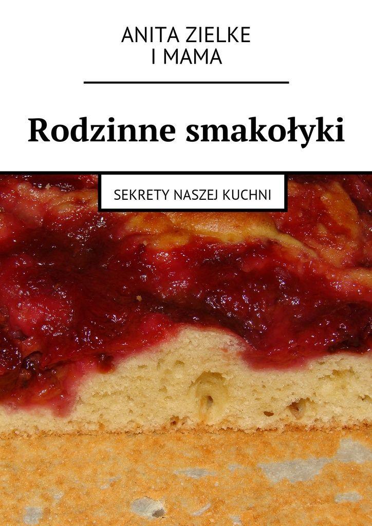 Rodzinne smakołyki - Anita Zielke — Ridero