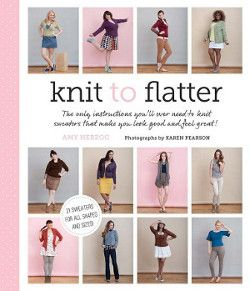 Knit to Flatter  Figure Flattering Knits: Slimming Knit Sweater Patterns, Vests, and More
