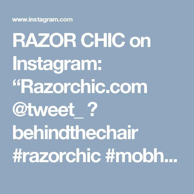"RAZOR CHIC on Instagram: ""Razorchic.com @tweet_ 😘 behindthechair #razorchic #mobhair #atlanta #atlantahairstylist #haircut #noweave #hairstyles #modernsalon"""