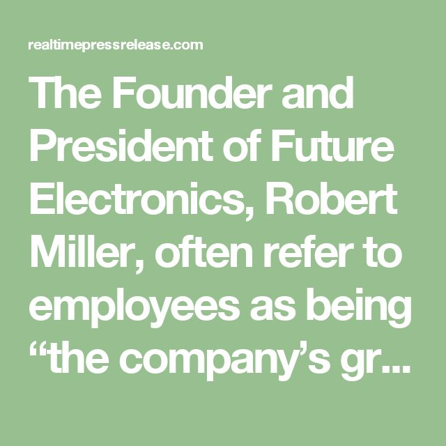 """The Founder and President ofFuture Electronics, Robert Miller, often refer to employees as being """"the company's greatest asset."""" The company places a high value on the dedication of its employees, and milestone anniversaries are recognized with personalized cards, plaques, free meal vouchers, and other gifts based on their length of tenure."""