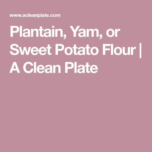 Plantain, Yam, or Sweet Potato Flour | A Clean Plate