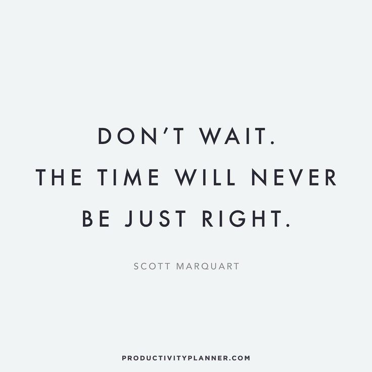 """Still waiting for that 'perfect moment' to do something? Well, my friend, chances are - it'll never come. Get started now.  #beproductive"""