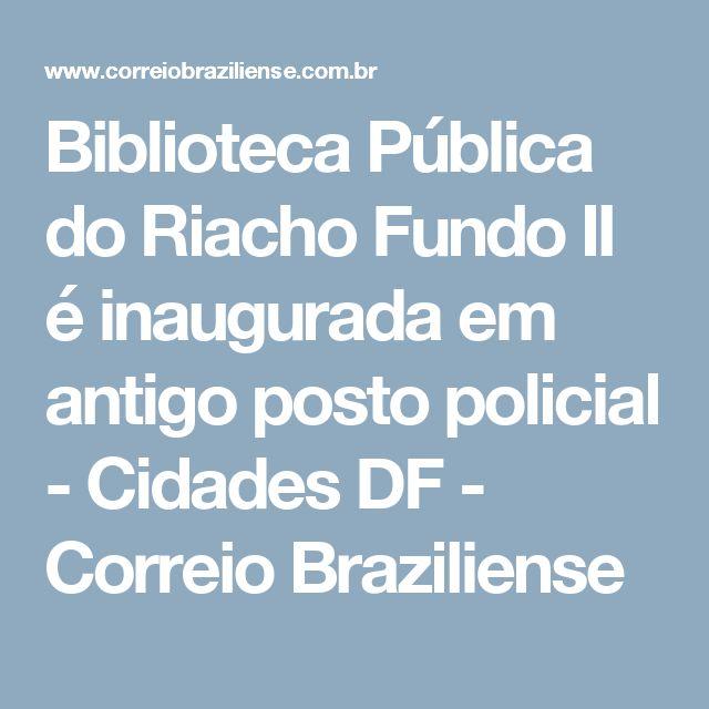 Biblioteca Pública do Riacho Fundo II é inaugurada em antigo posto policial - Cidades DF - Correio Braziliense