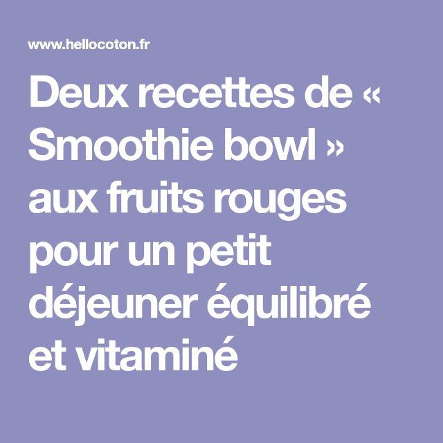 Deux recettes de « Smoothie bowl » aux fruits rouges pour un petit déjeuner équilibré et vitaminé