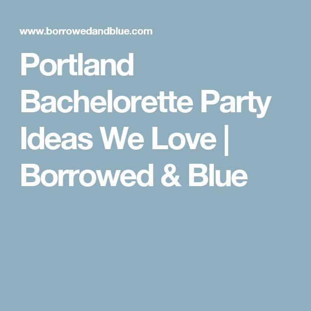 Portland Bachelorette Party Ideas We Love | Borrowed & Blue