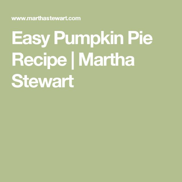Easy Pumpkin Pie Recipe | Martha Stewart