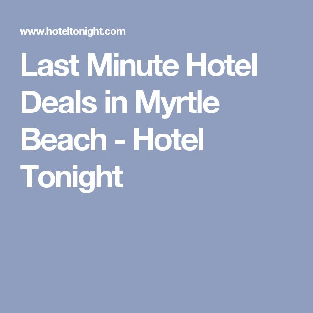 Last Minute Hotel Deals in Myrtle Beach - Hotel Tonight
