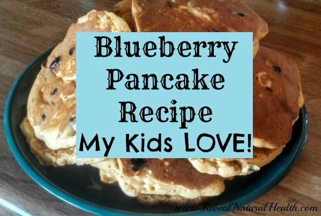 Blueberry Pancake Recipe My Kids LOVE! - Reveal Natural Health