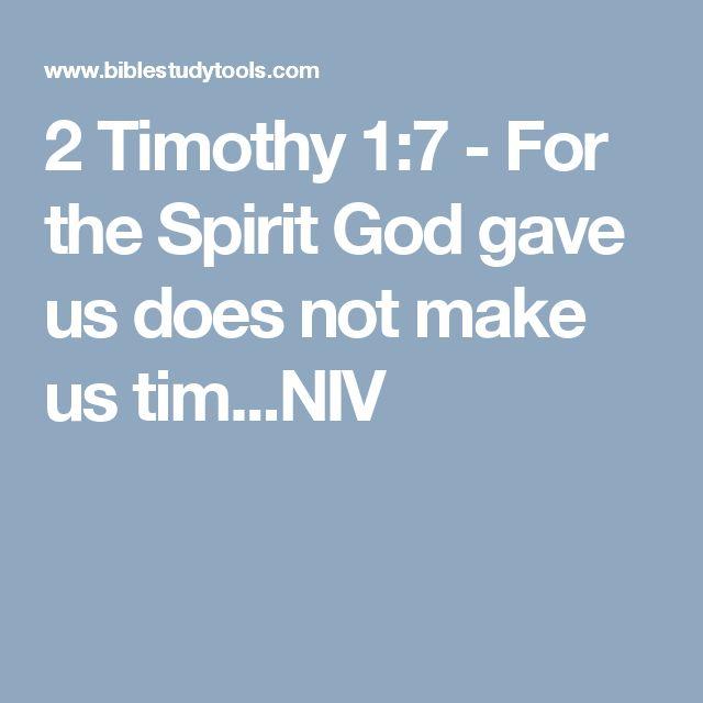 2 Timothy 1:7 - For the Spirit God gave us does not make us tim...NIV