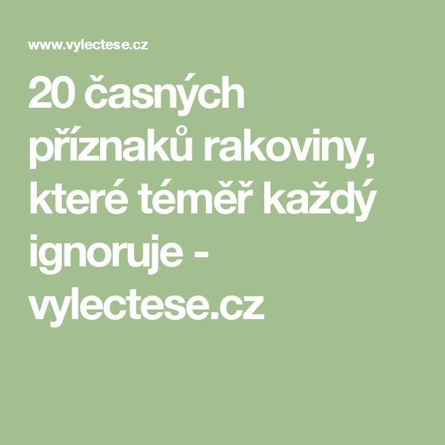 20 časných příznaků rakoviny, které téměř každý ignoruje - vylectese.cz