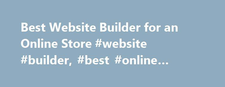 Best Website Builder for an Online Store #website #builder, #best #online #store #software http://san-francisco.remmont.com/best-website-builder-for-an-online-store-website-builder-best-online-store-software/  # Best Online Store Builder It's widely known that demand breeds supply. With the enormous, continuously growing popularity of the online market, plenty of new web stores are emerging on the Internet every single day. That's why, you will be able to find plenty of online shopping…