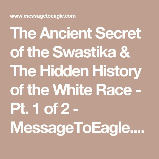 The Ancient Secret of the Swastika & The Hidden History of the White Race - Pt. 1 of 2 - MessageToEagle.com