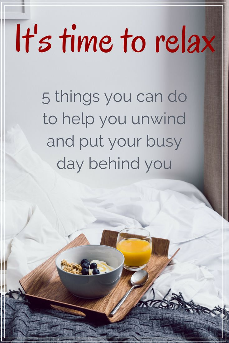 It's time to relax, 5 things you can do to help you unwind and put your busy day behind you