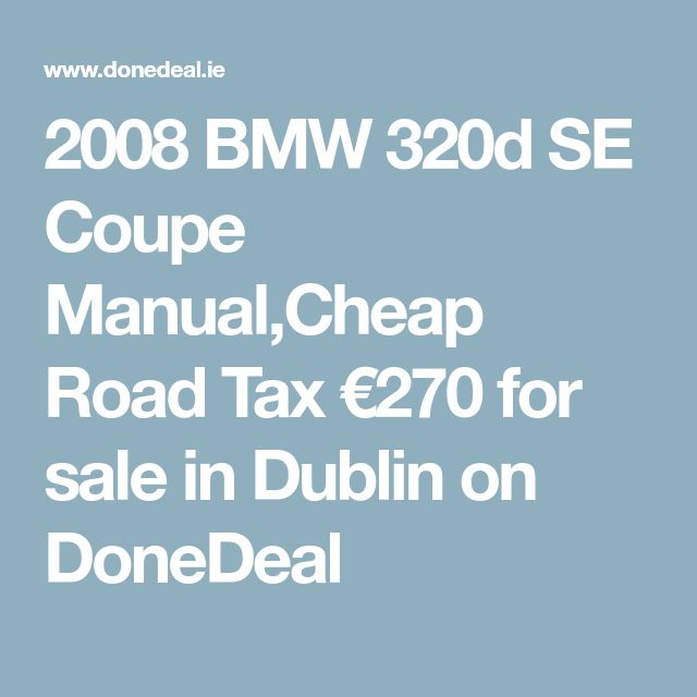 2008 BMW 320d SE Coupe Manual,Cheap Road Tax €270 for sale in Dublin on DoneDeal