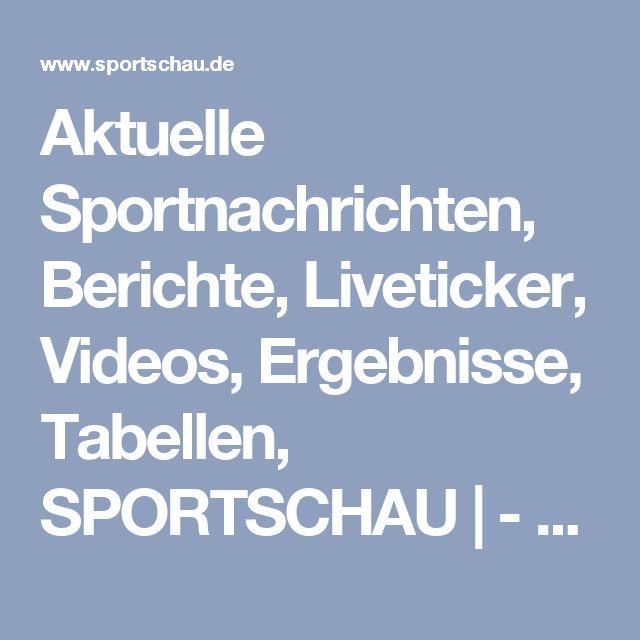 Aktuelle Sportnachrichten, Berichte, Liveticker, Videos, Ergebnisse, Tabellen, SPORTSCHAU | - sportschau.de