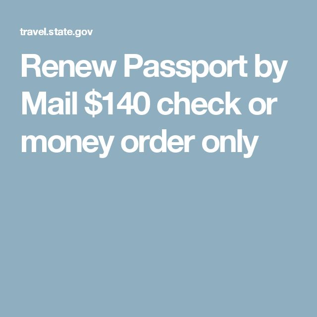 Renew Passport by Mail $140 check or money order only