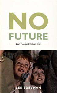 No Future: Queer Theory and the Death Drive (Lee Edelman) | New and Used Books from Thrift Books