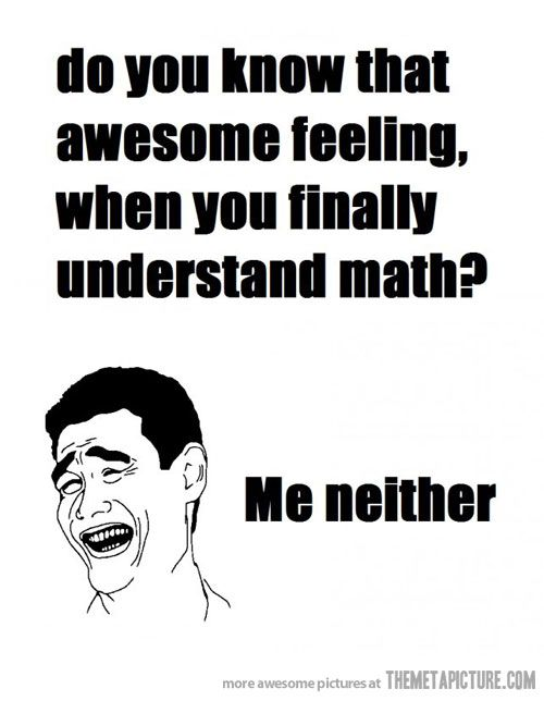 I understood math when I was in school, but this new math they are teaching our kids is incomprehensible!!!!