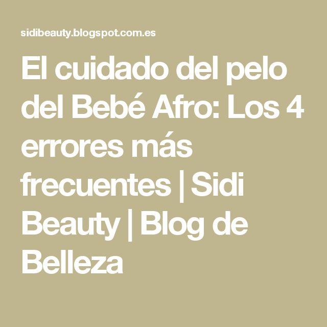 El cuidado del pelo del Bebé Afro: Los 4 errores más frecuentes | Sidi Beauty | Blog de Belleza