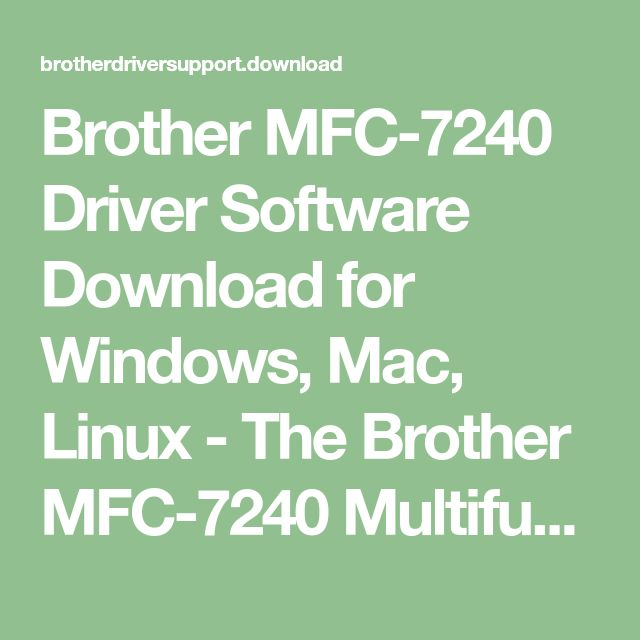 Brother mfc-7240 driver software download for windows, mac, linux.