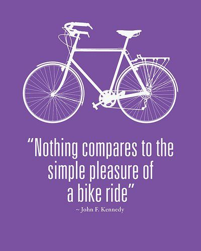 """Nothing compares to the simple pleasure of a bike ride"" - John F. Kennedy"