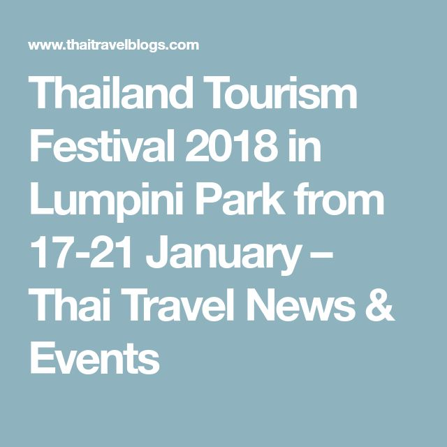 Thailand Tourism Festival 2018 in Lumpini Park from 17-21 January – Thai Travel News & Events