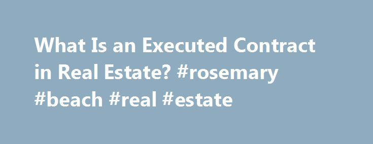 What Is an Executed Contract in Real Estate? #rosemary #beach #real #estate http://nef2.com/what-is-an-executed-contract-in-real-estate-rosemary-beach-real-estate/  #real estate sales contract # What Is an Executed Contract in Real Estate? Buyers present their offer after they execute the purchase-offer document. Executed Contract A contract is said to have been executed when both parties have completed their obligations. In the case of a real estate contract, that milestone comes at…