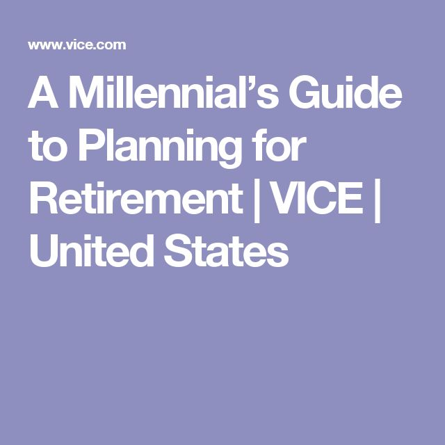 A Millennial's Guide to Planning for Retirement | VICE | United States
