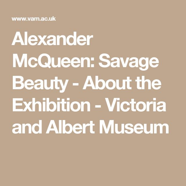 Alexander McQueen: Savage Beauty - About the Exhibition - Victoria and Albert Museum