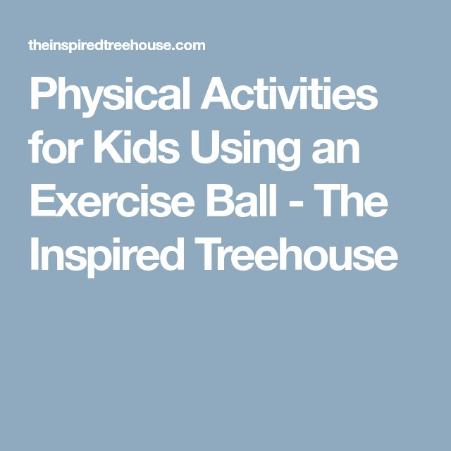 Physical Activities for Kids Using an Exercise Ball - The Inspired Treehouse