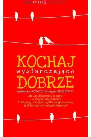 Kochaj wystarczająco dobrze - Agnieszka Jucewicz, Grzegorz Sroczyński