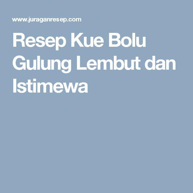 Resep Kue Bolu Gulung Lembut dan Istimewa