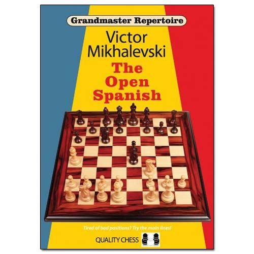 SOME OF THE GREATEST CHESS BOOKS OF ALL TIMES => Grandmaster Repertoire 13: The Open Spanish - Victor Mikhalevski