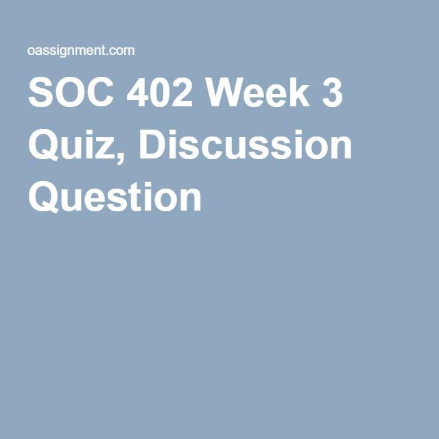 SOC 402 Week 3 Quiz, Discussion Question