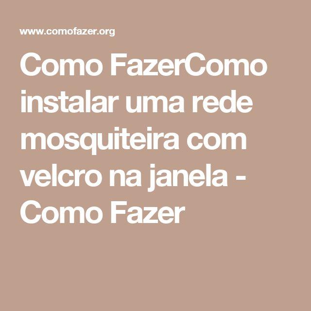 Como FazerComo instalar uma rede mosquiteira com velcro na janela - Como Fazer